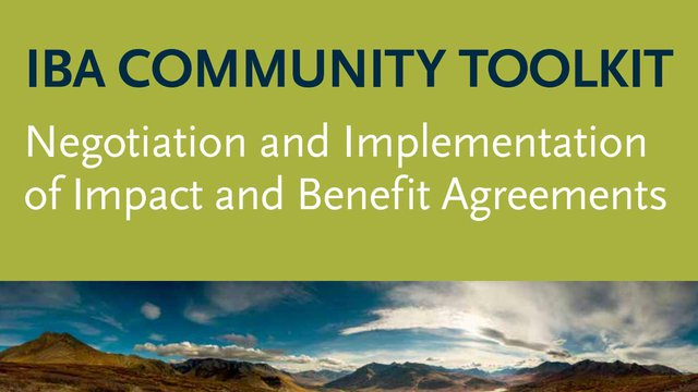 IBA Community Toolkit Negotiation and implementation of impact and benefit agreements